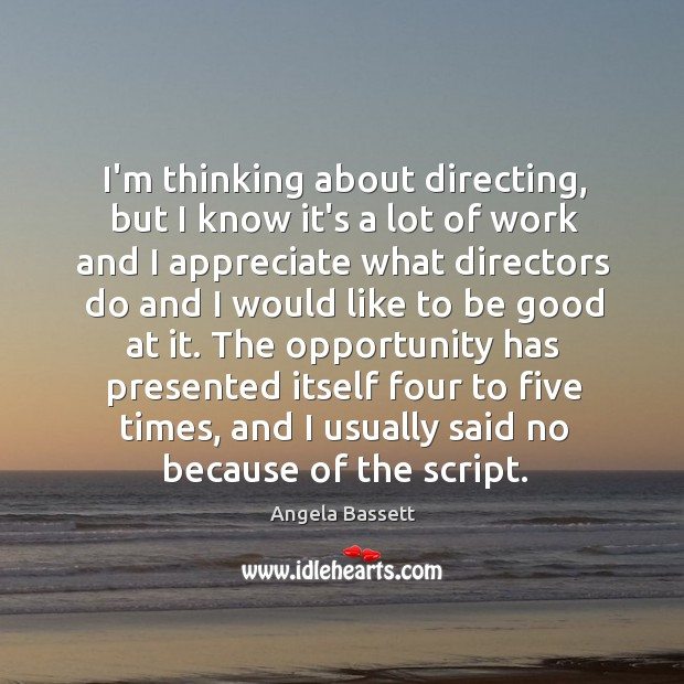 I'm thinking about directing, but I know it's a lot of work Angela Bassett Picture Quote