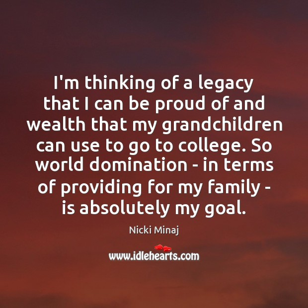 I'm thinking of a legacy that I can be proud of and Proud Quotes Image