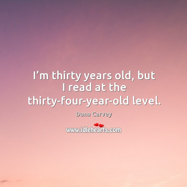 I'm thirty years old, but I read at the thirty-four-year-old level. Image