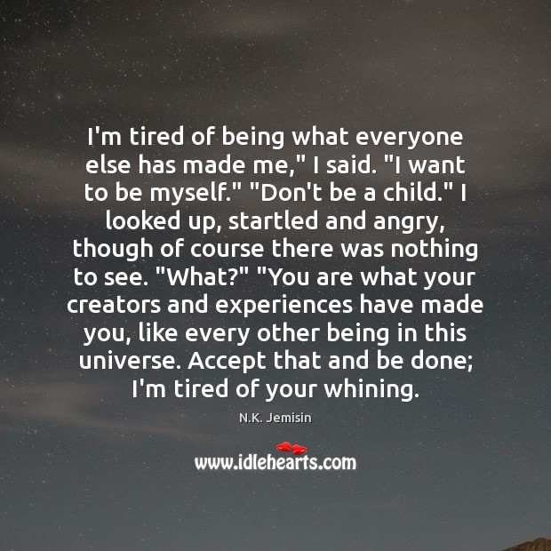 "I'm tired of being what everyone else has made me,"" I said. "" Image"