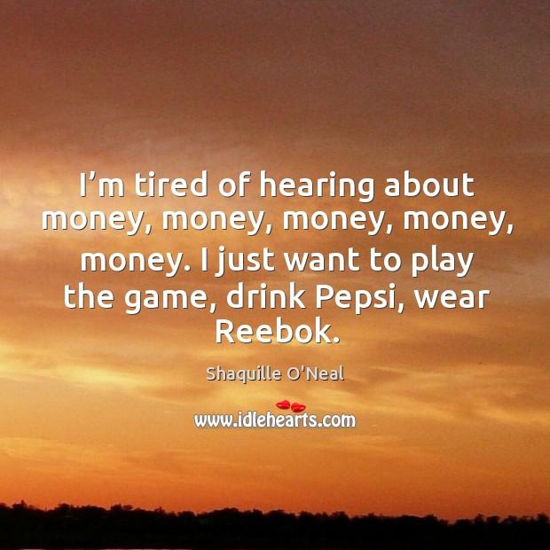 Image, I'm tired of hearing about money, money, money, money, money.