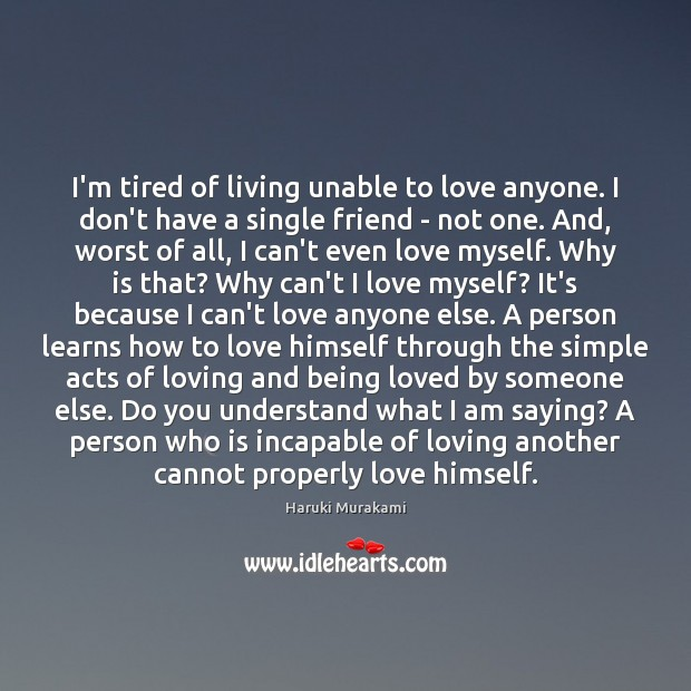 I'm tired of living unable to love anyone. I don't have a Image