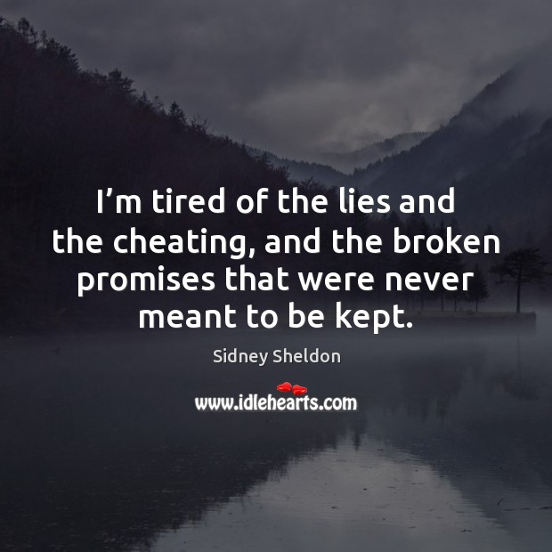 I'm tired of the lies and the cheating, and the broken Cheating Quotes Image
