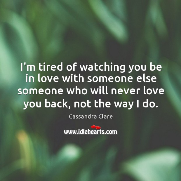 Image, I'm tired of watching you be in love with someone else someone