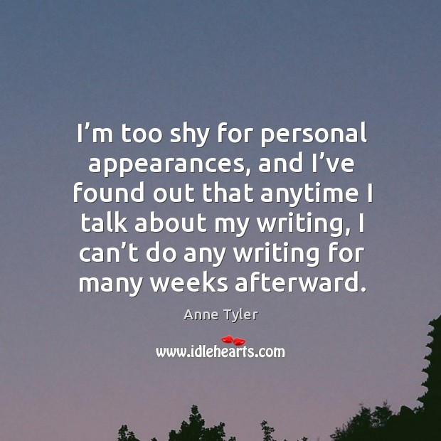 Image, I'm too shy for personal appearances, and I've found out that anytime I talk about my writing