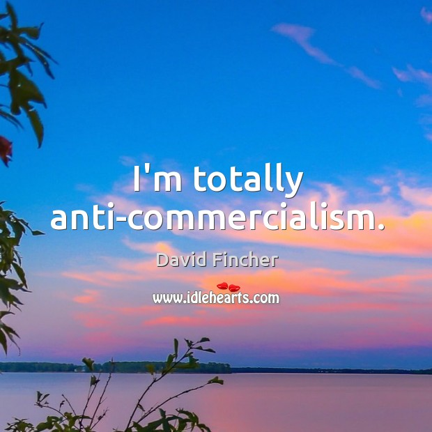I'm totally anti-commercialism. Image