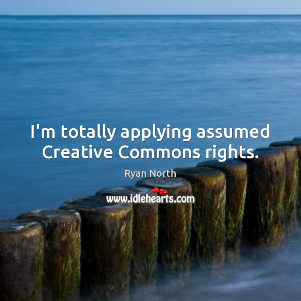 I'm totally applying assumed Creative Commons rights. Image