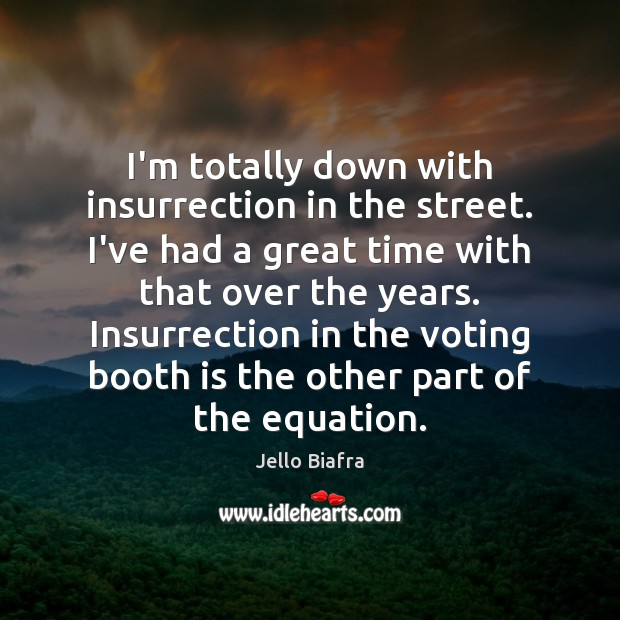 I'm totally down with insurrection in the street. I've had a great Image