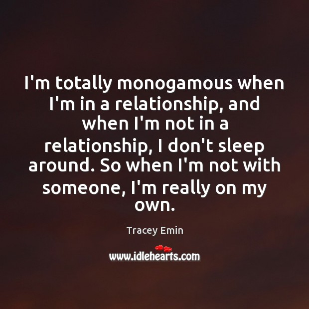I'm totally monogamous when I'm in a relationship, and when I'm not Image