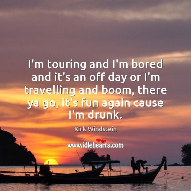 I'm touring and I'm bored and it's an off day or I'm Travel Quotes Image