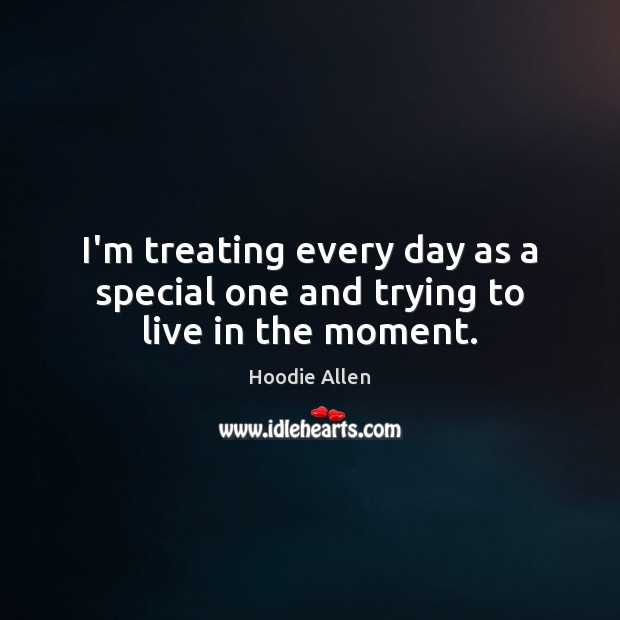 I'm treating every day as a special one and trying to live in the moment. Image
