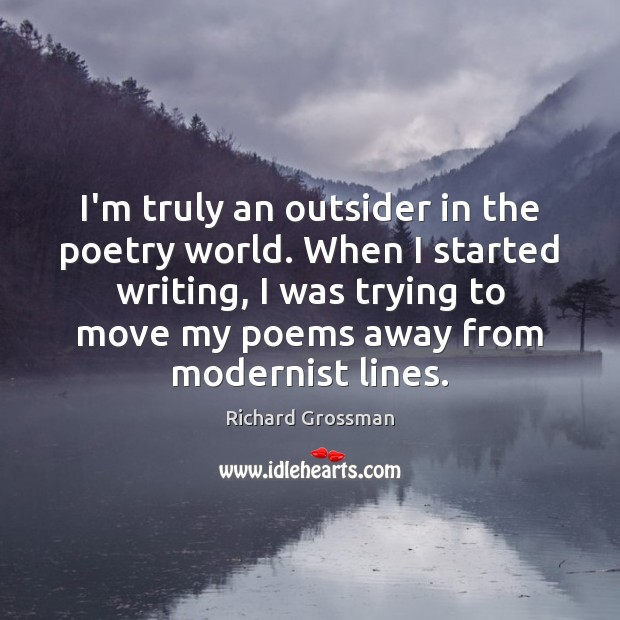 I'm truly an outsider in the poetry world. When I started writing, Image