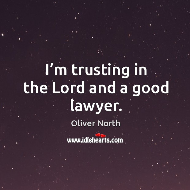 I'm trusting in the lord and a good lawyer. Image