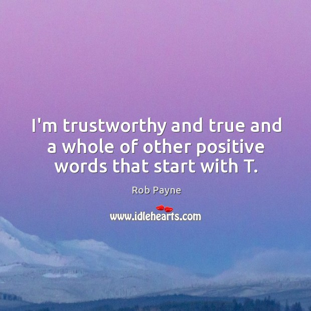 Image, I'm trustworthy and true and a whole of other positive words that start with T.