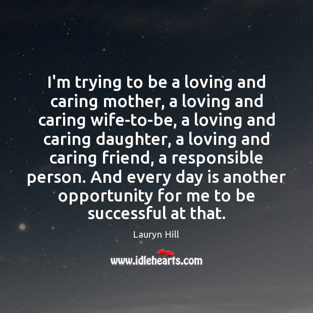 I'm trying to be a loving and caring mother, a loving and To Be Successful Quotes Image