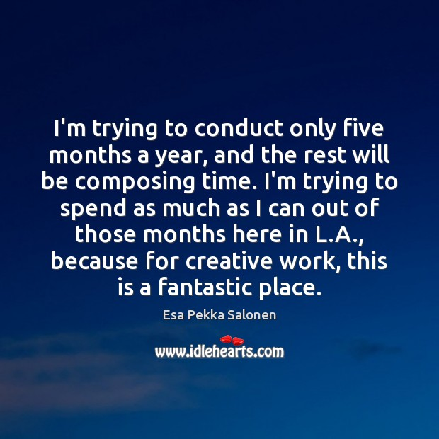 I'm trying to conduct only five months a year, and the rest Image