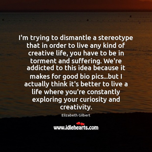 I'm trying to dismantle a stereotype that in order to live any Image