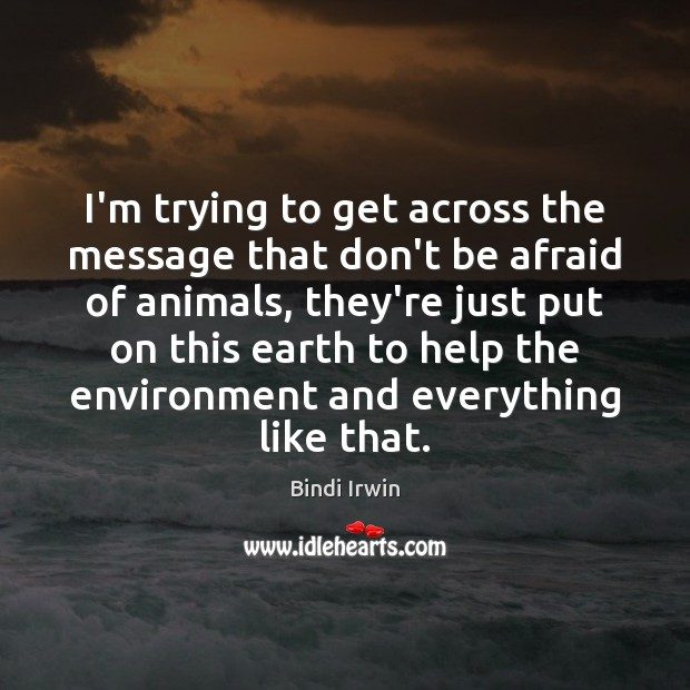I'm trying to get across the message that don't be afraid of Don't Be Afraid Quotes Image