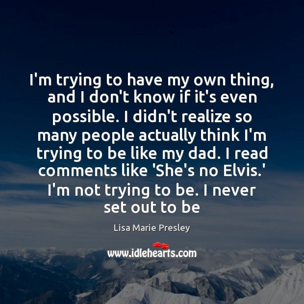 I'm trying to have my own thing, and I don't know if Lisa Marie Presley Picture Quote