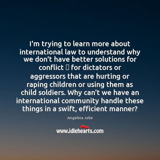 Image, I'm trying to learn more about international law to understand why we