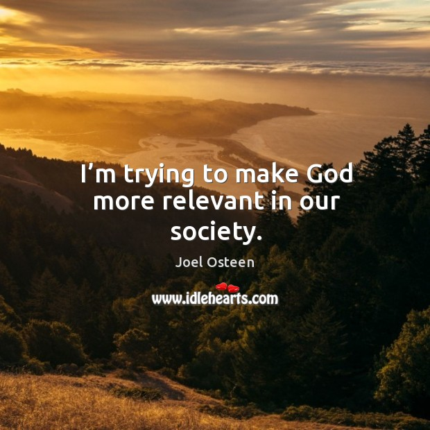 I'm trying to make God more relevant in our society. Image