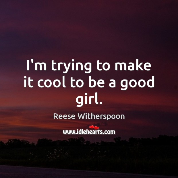 I'm trying to make it cool to be a good girl. Image