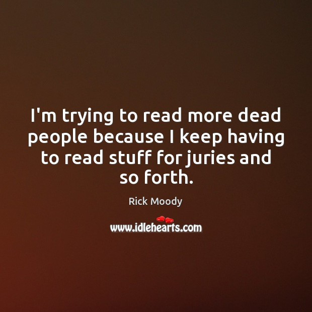 I'm trying to read more dead people because I keep having to Image