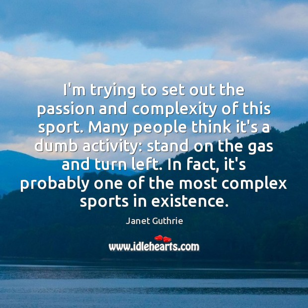 I'm trying to set out the passion and complexity of this sport. Sports Quotes Image