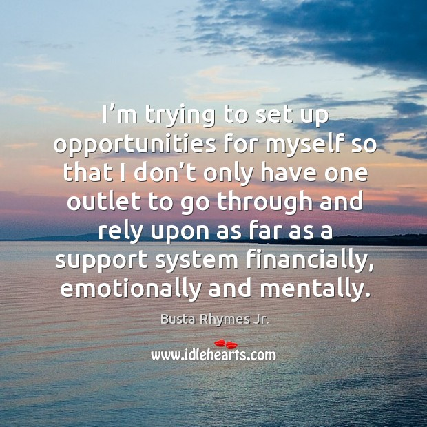 I'm trying to set up opportunities for myself so that I don't only have one outlet to go Image