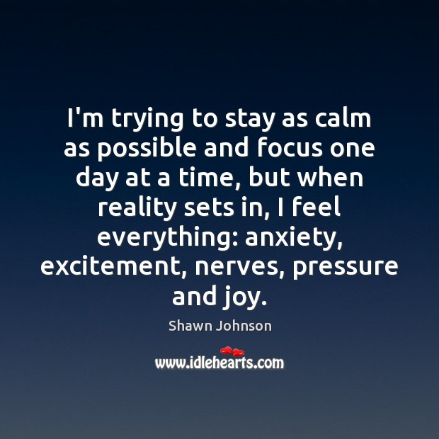 I'm trying to stay as calm as possible and focus one day Image