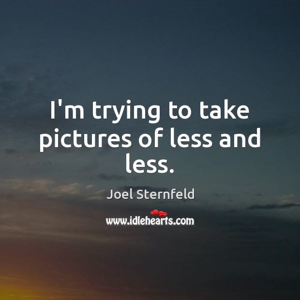 I'm trying to take pictures of less and less. Image