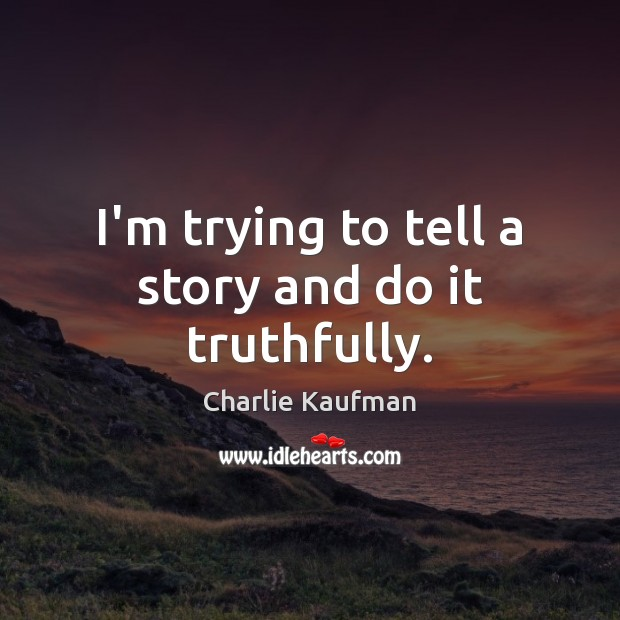 I'm trying to tell a story and do it truthfully. Image