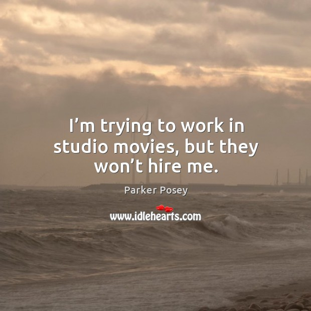 I'm trying to work in studio movies, but they won't hire me. Image