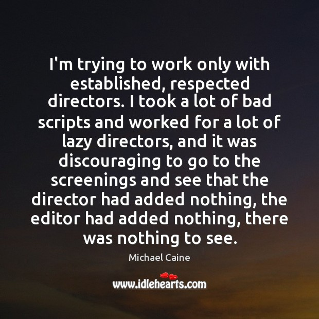 I'm trying to work only with established, respected directors. I took a Image