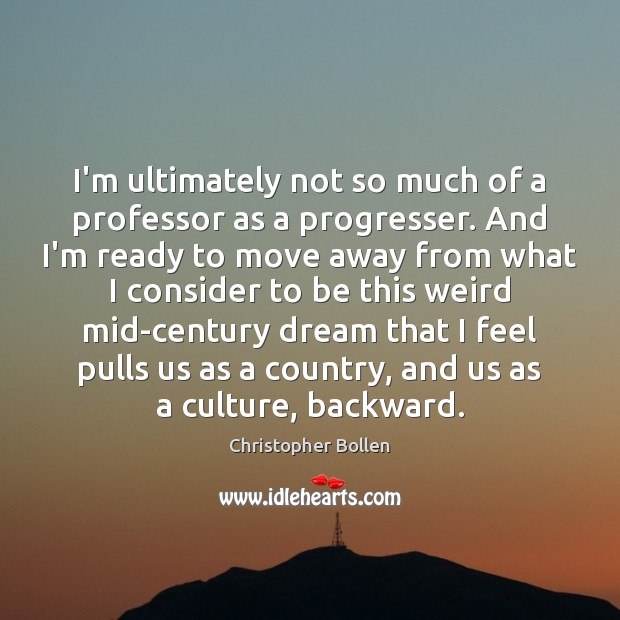 Image, I'm ultimately not so much of a professor as a progresser. And