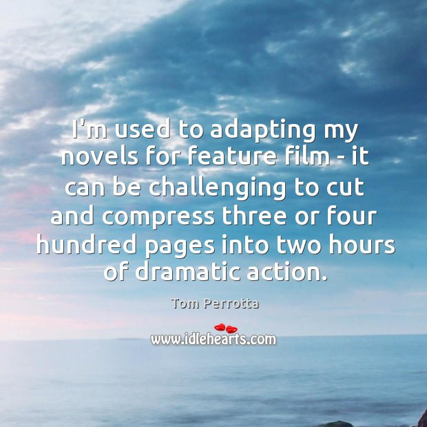 I'm used to adapting my novels for feature film – it can Image