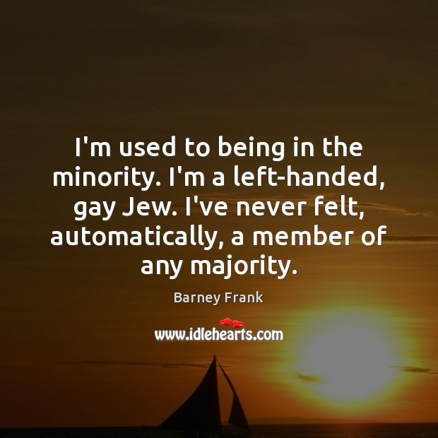 I'm used to being in the minority. I'm a left-handed, gay Jew. Image