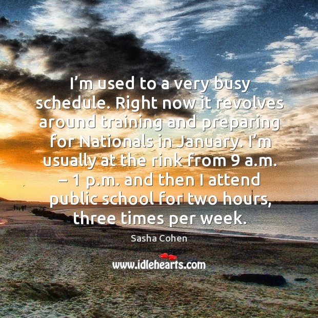 Image, I'm usually at the rink from 9 a.m. – 1 p.m. And then I attend public school for two hours, three times per week.