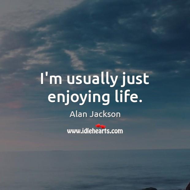 I'm usually just enjoying life. Image