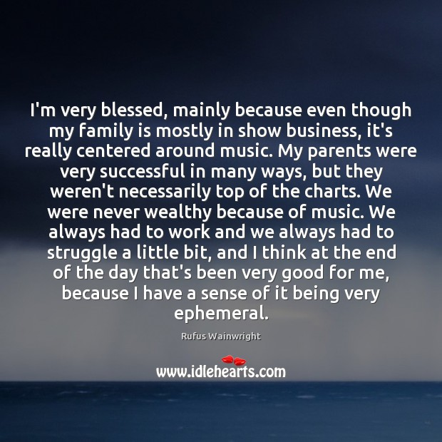 Image, I'm very blessed, mainly because even though my family is mostly in