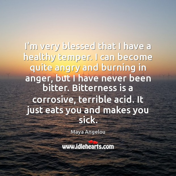 Image, I'm very blessed that I have a healthy temper. I can become