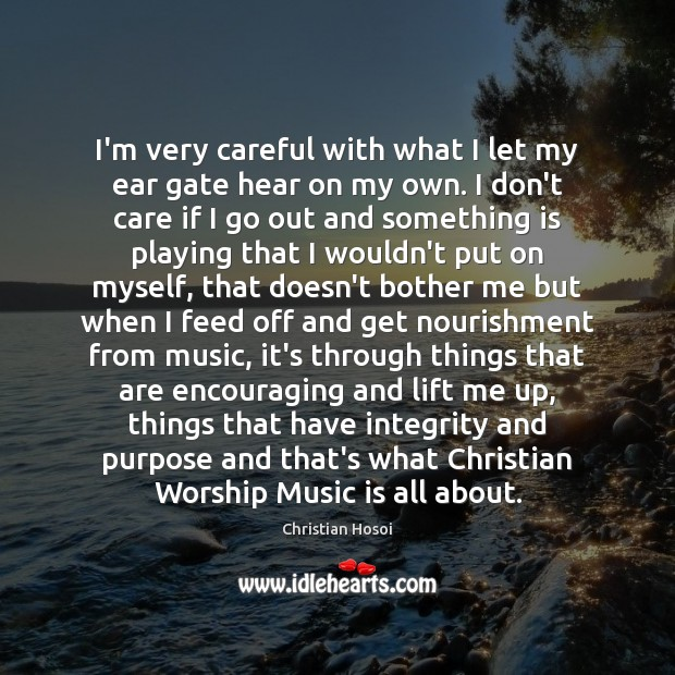 I'm very careful with what I let my ear gate hear on I Don't Care Quotes Image