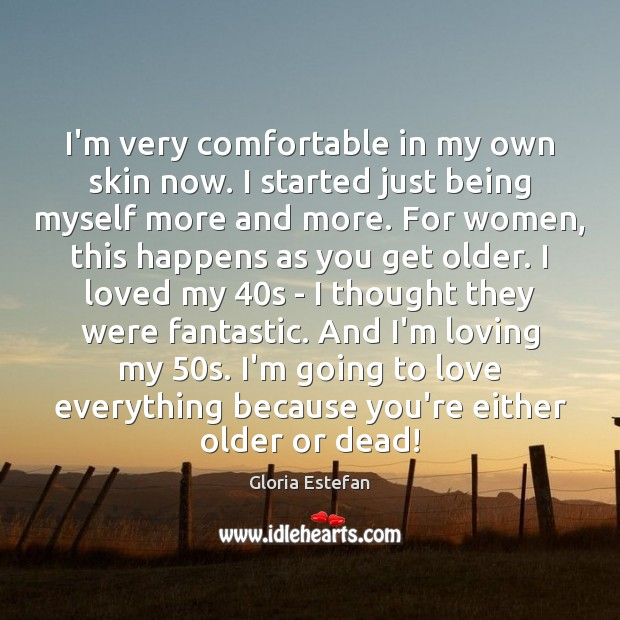 I'm very comfortable in my own skin now. I started just being Image