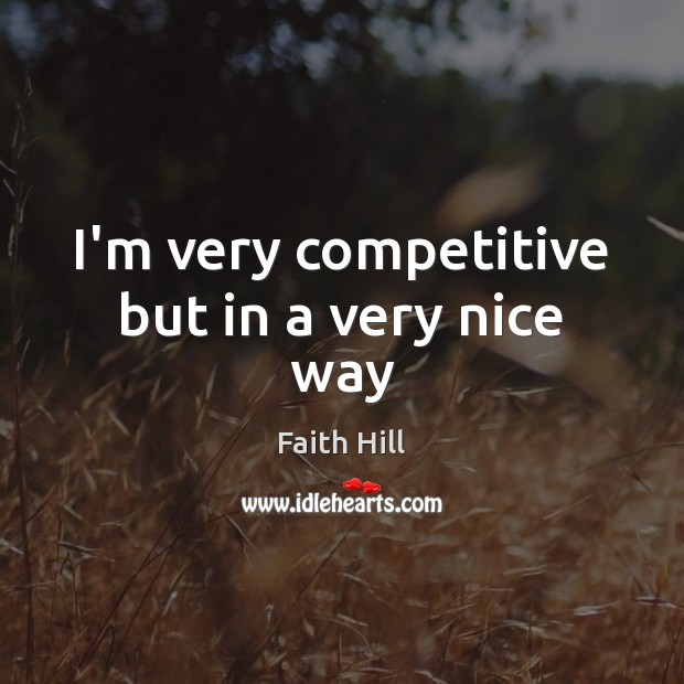 I'm very competitive but in a very nice way Image
