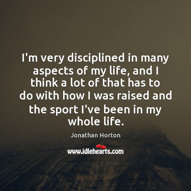 Image, I'm very disciplined in many aspects of my life, and I think