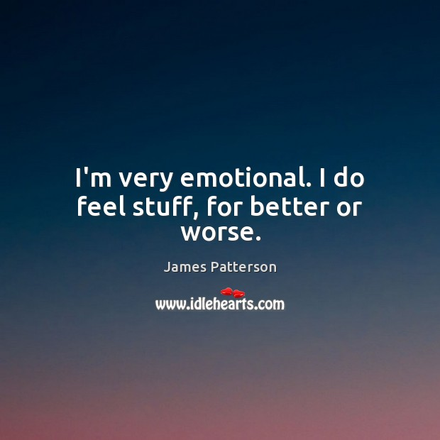 I'm very emotional. I do feel stuff, for better or worse. Image