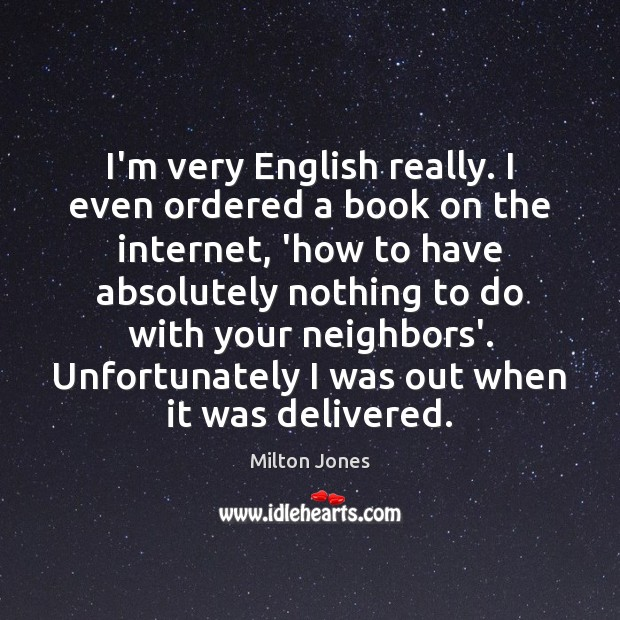 I'm very English really. I even ordered a book on the internet, Image
