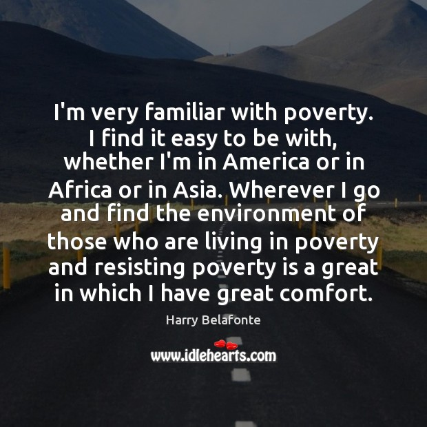 I'm very familiar with poverty. I find it easy to be with, Poverty Quotes Image