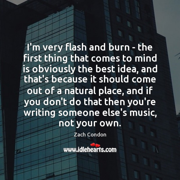 I'm very flash and burn – the first thing that comes to Image