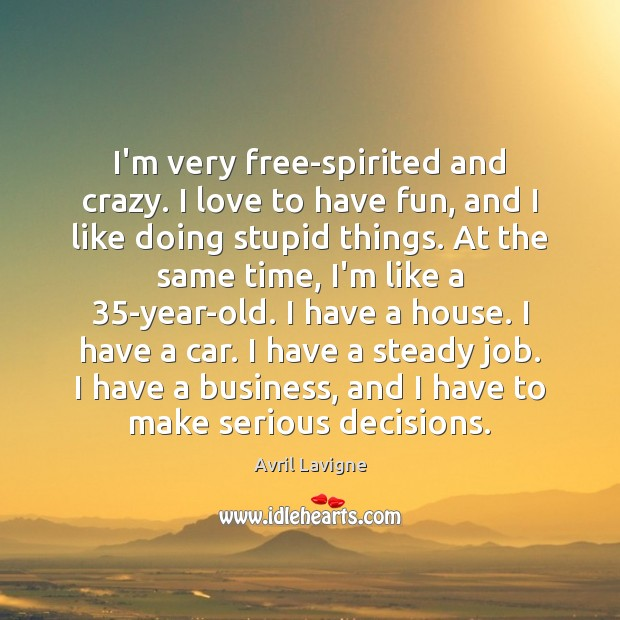 Image, I'm very free-spirited and crazy. I love to have fun, and I